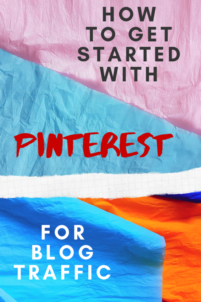How to Get Started With Pinterest For Blog Traffic