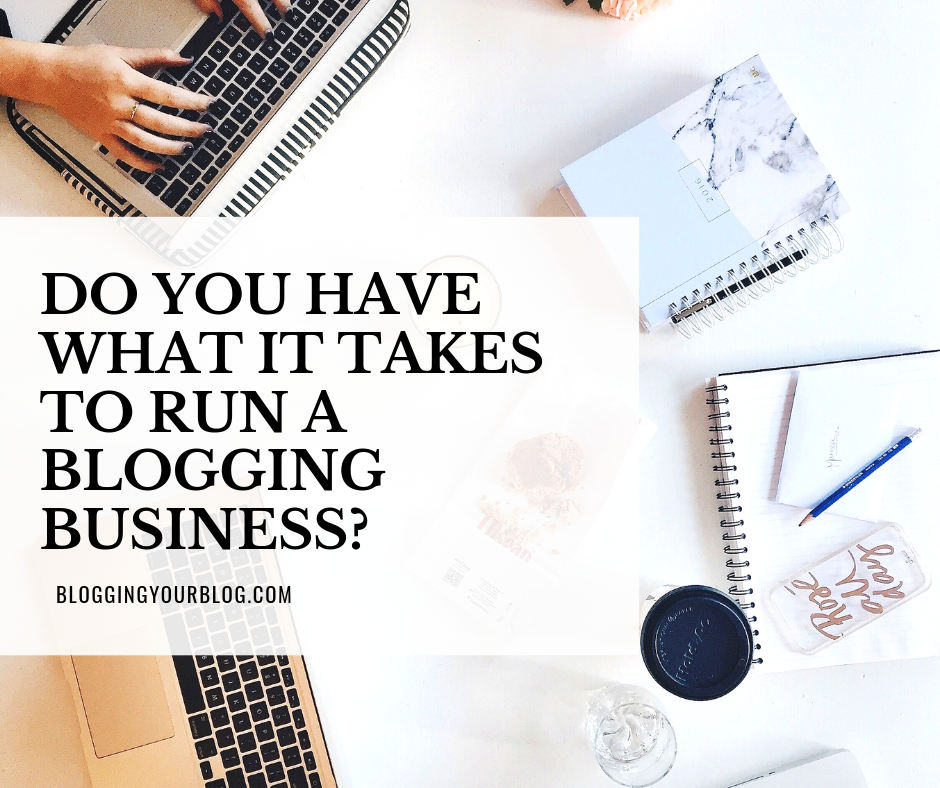 Do You Have What it Takes To Run a Blogging Business
