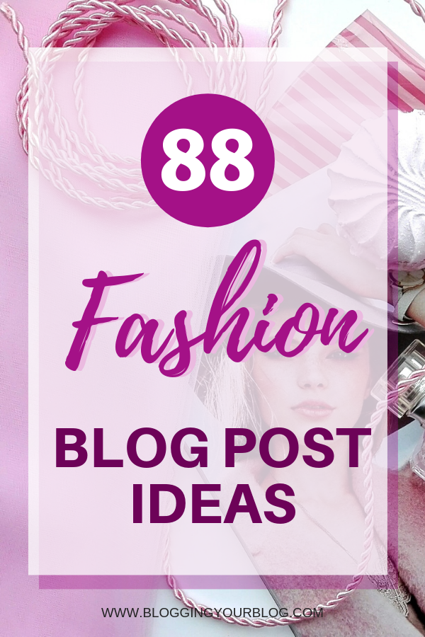 88 Fashion Blog Post Ideas | Need Inspiration for your Fashion Blog? Find 88 different fashion blog posts you can add to your blog this year!
