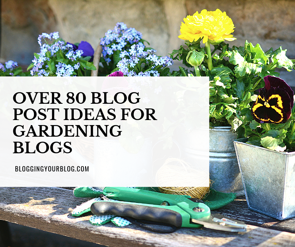 Blog Post Ideas for Gardening Blogs