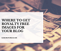 Where to Get Royalty Free Images for Blogs.
