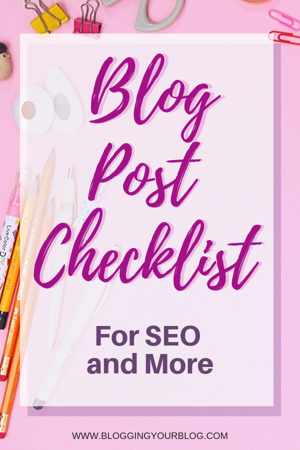 Blog Post Checklist for SEO and More | Make sure you have everything done that you need in each blog post before you hit the publish button.