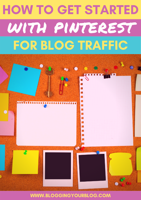 How to Get Started With Pinterest for Blog Traffic | Get more traffic from Pinterest to your blog