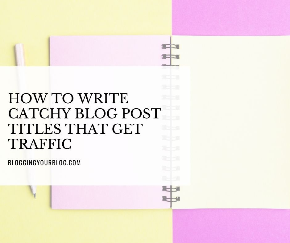How To Write Catchy Blog Post Titles That Get Traffic