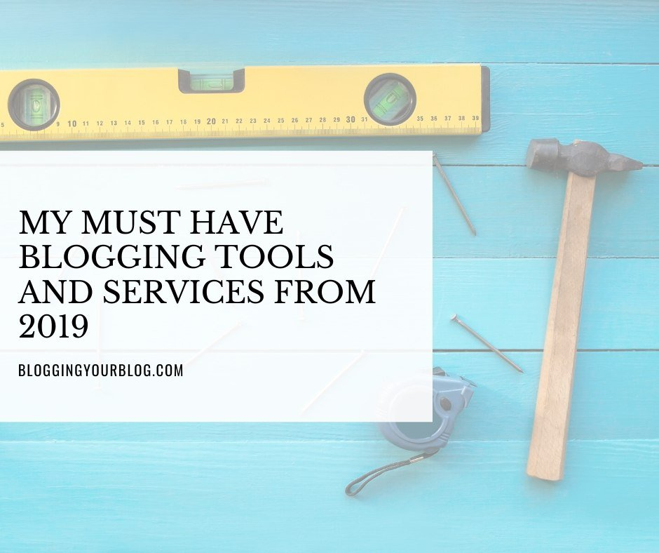 My Must Have Blogging Tools and Services from 2019
