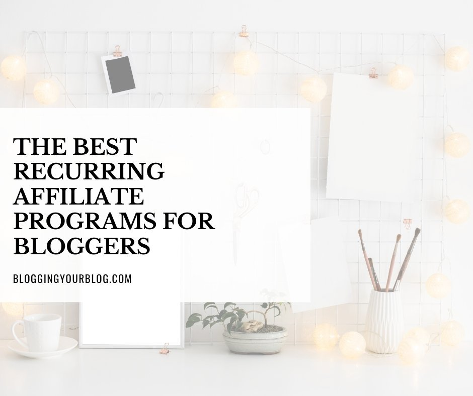 The Best Recurring Affiliate Programs for Bloggers