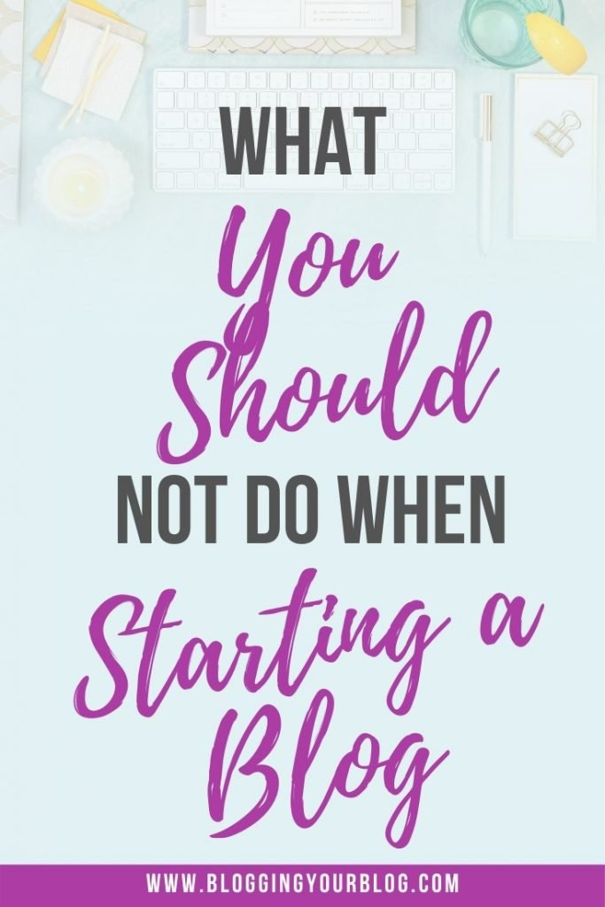 What You Should Not Do When Starting A Blog.