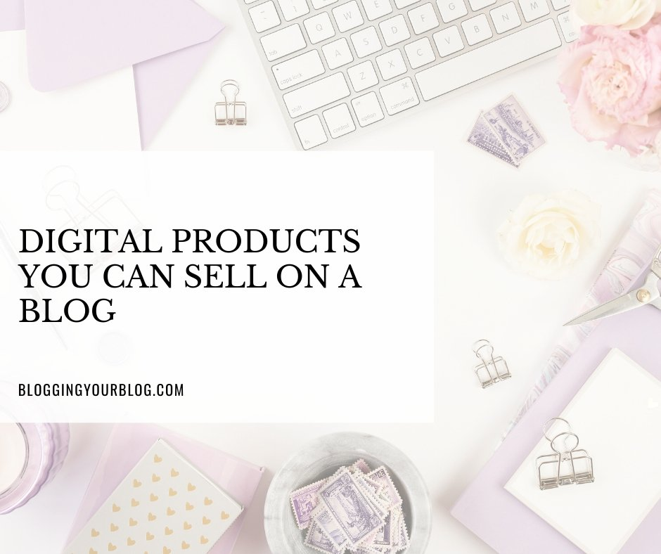 Digital Products You Can Sell On A Blog
