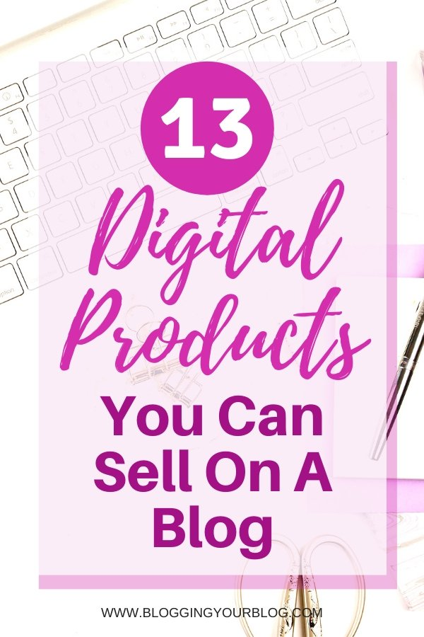 Digital Products You Can Sell On A Blog to Make Money Blogging