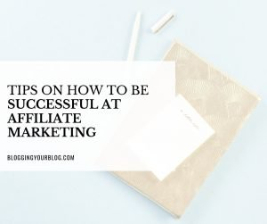 Tips on How to Be Successful At Affiliate Marketing