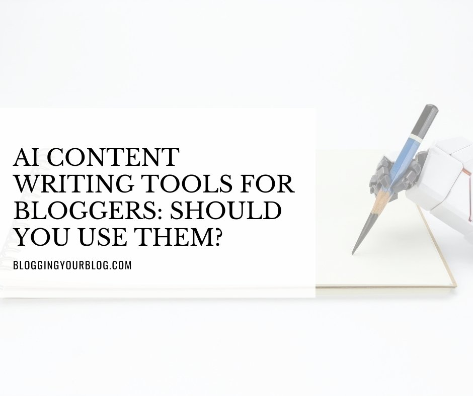 AI Content Writing Tools for Bloggers: Should You Use Them?